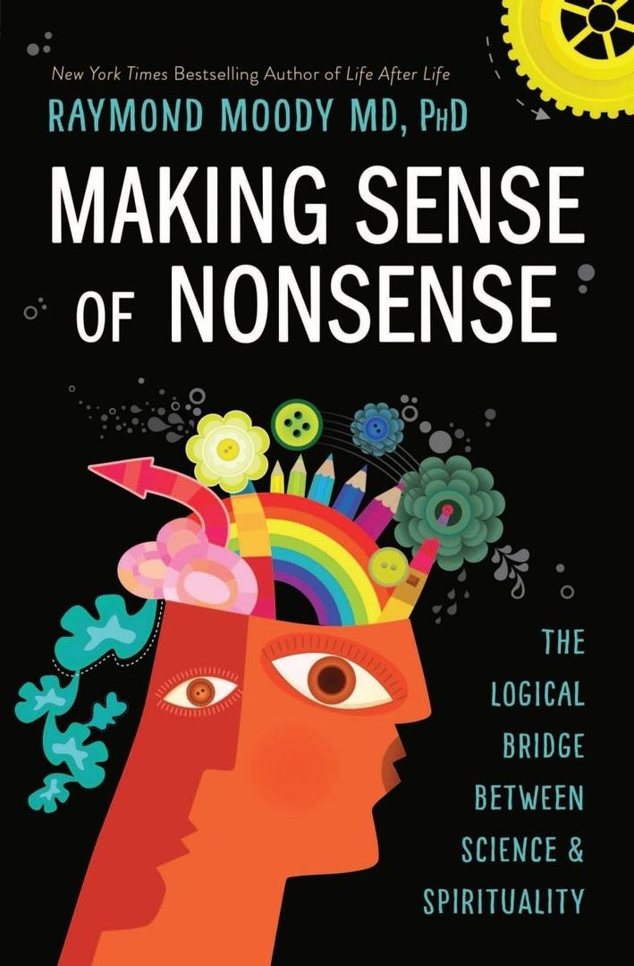 Raymond Moody – Making Sense Of Nonsense