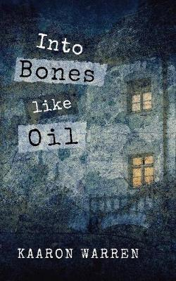 Into Bones Like Oil By Kaaron Warren