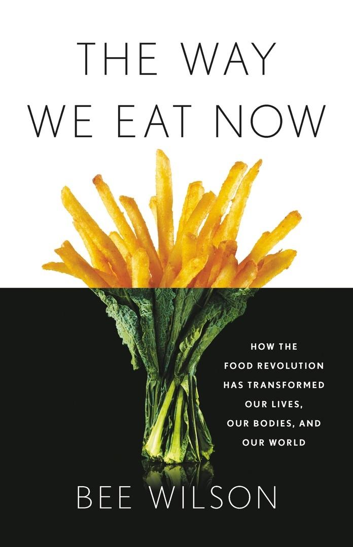 Bee Wilson – The Way We Eat Now