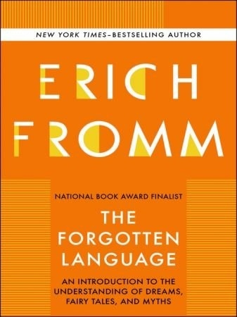The Forgotten Language: An Introduction To The Understanding Of Dreams, Fairy Tales, And Myths