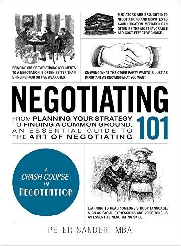 Negotiating 101: From Planning Your Strategy To Finding A Common Ground, An Essential Guide To The Art Of Negotiating By Peter J. Sander