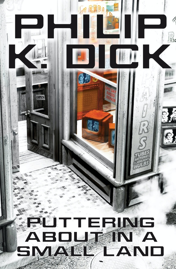 Philip K. Dick – Puttering About In A Small Land