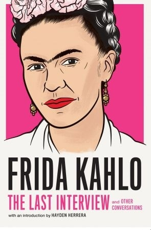 Frida Kahlo: The Last Interview: And Other Conversations (The Last Interview)