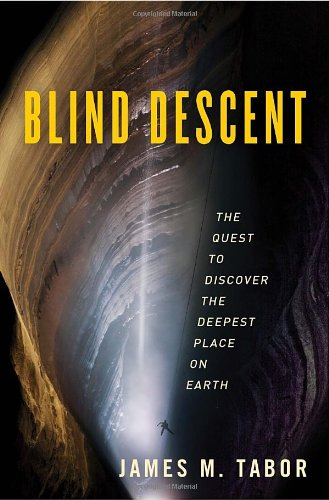 Blind Descent: The Quest To Discover The Deepest Place On Earth By James M