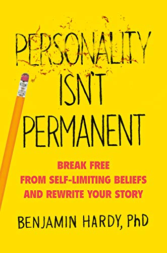 Personality Isn't Permanent: Break Free From Self-Limiting Beliefs And Rewrite Your Story Kindle Edition