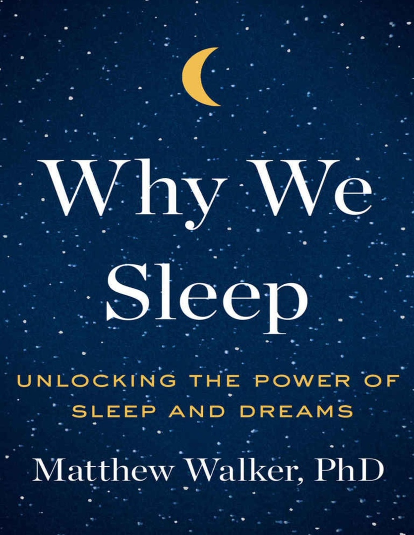 Why We Sleep: Unlocking The Power Of Sleep And Dreams By Walker