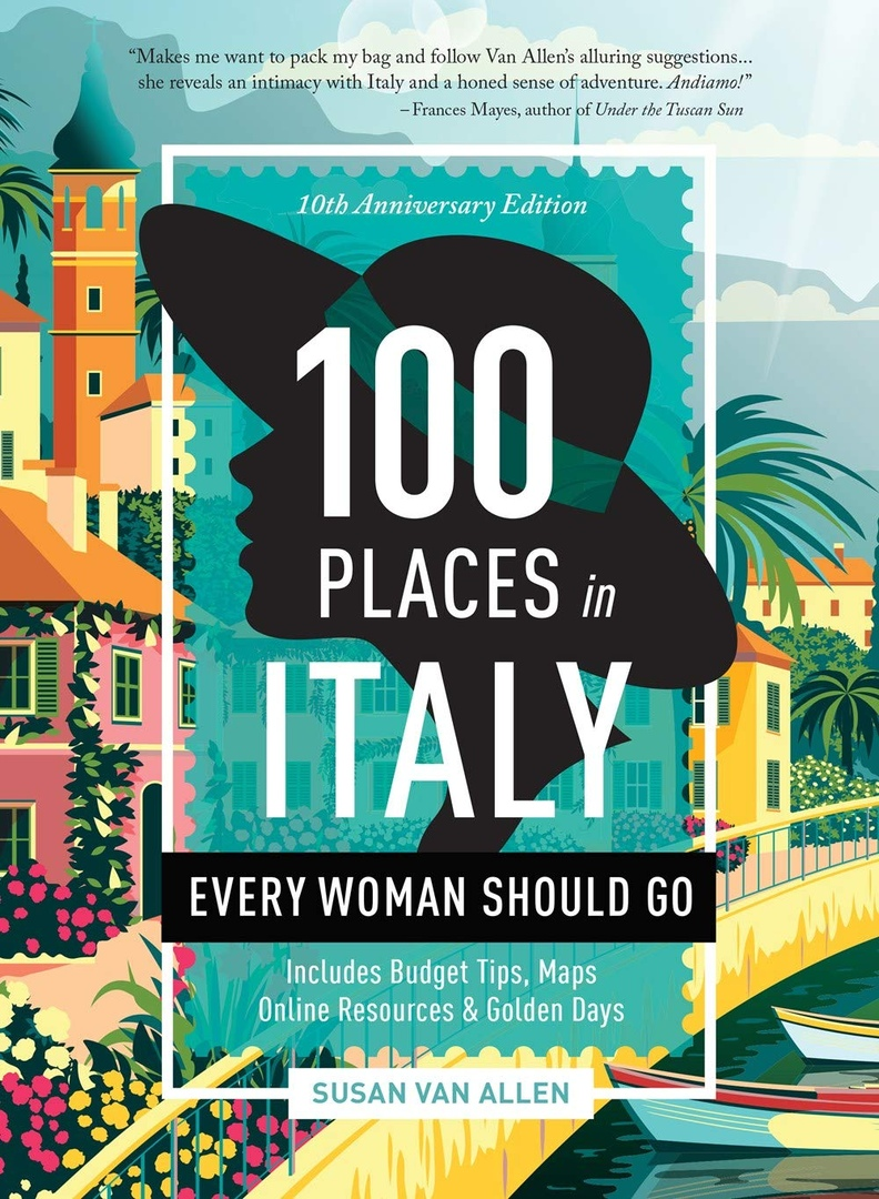100 Places In Italy Every Woman Should Go, 10th Anniversary Edition By Susan Van Allen