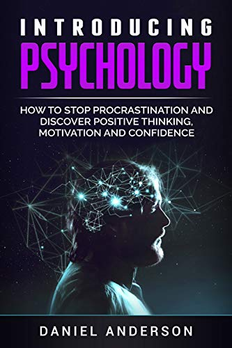 Introducing Psychology: How To Stop Procrastination And Discover Positive Thinking, Motivation And Confidence By Daniel Anderson