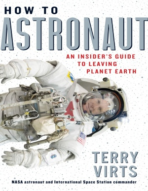 How To Astronaut: An Insider's Guide To Leaving Planet Earth By Terry Virts