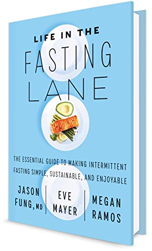 Life In The Fasting Lane: How To Make Intermittent Fasting A Lifestyle―and Reap The Benefits Of Weight Loss And Better Health By Jason Fung M