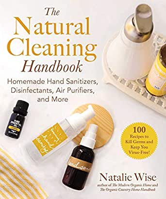 The Natural Cleaning Handbook: Homemade Hand Sanitizers, Disinfectants, Air Purifiers, And More By Natalie Wise