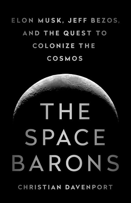 The Space Barons: Elon Musk, Jeff Bezos, And The Quest To Colonize The Cosmos (Davenport, 2018)