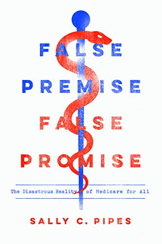 False Premise, False Promise: The Disastrous Reality Of Medicare For All By Sally C
