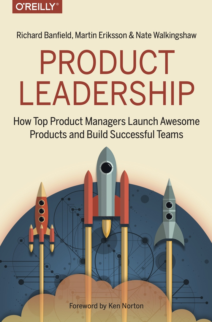 Product Leadership How Top Product Managers Launch Awesome Products And Build Successful Teams By R