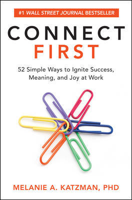 Connect First: 52 Simple Ways To Ignite Success, Meaning, And Joy At Work By Melanie Katzman