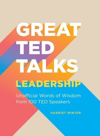 Leadership: An Unofficial Guide With Words Of Wisdom From 100 TED Speakers