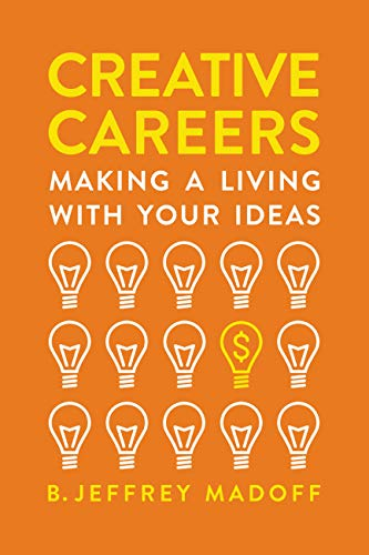 Creative Careers: Making A Living With Your Ideas By B