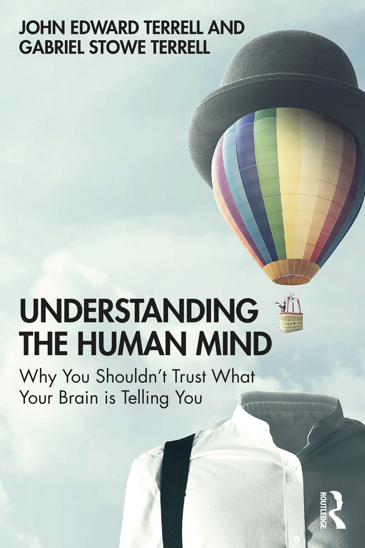 Understanding The Human Mind: Why You Shouldn't Trust What Your Brain Is Telling You By John Edward Terrell