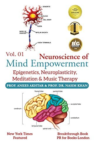 Neuroscience Of Mind Empowerment : Epigenetics, Neuroplasticity, Meditation, And Music Therapy By Anees Akhtar And Naseem Akhtar