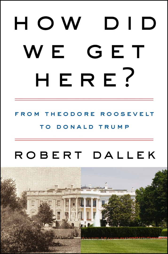 Robert Dallek – How Did We Get Here?