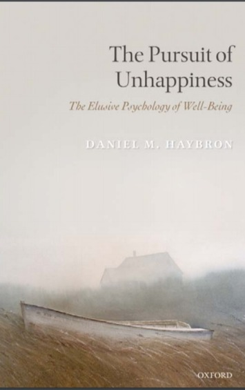 The Pursuit Of Unhappiness: The Elusive Psychology Of Well-Being By Daniel M