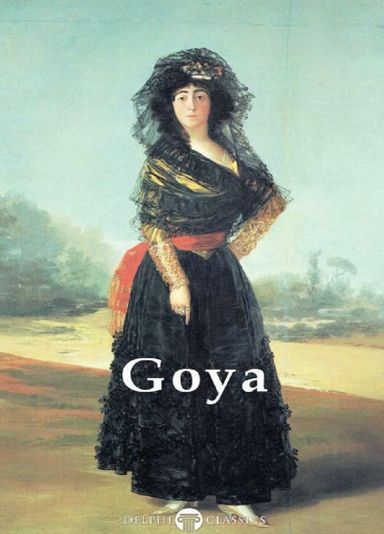 Delphi Complete Paintings Of Francisco De Goya (Illustrated) By De Goya