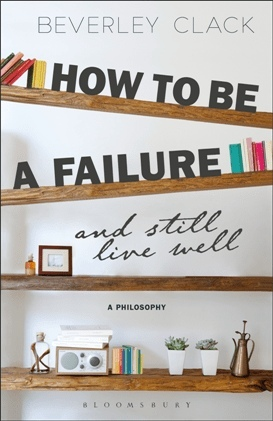 How To Be A Failure And Still Live Well : A Philosophy