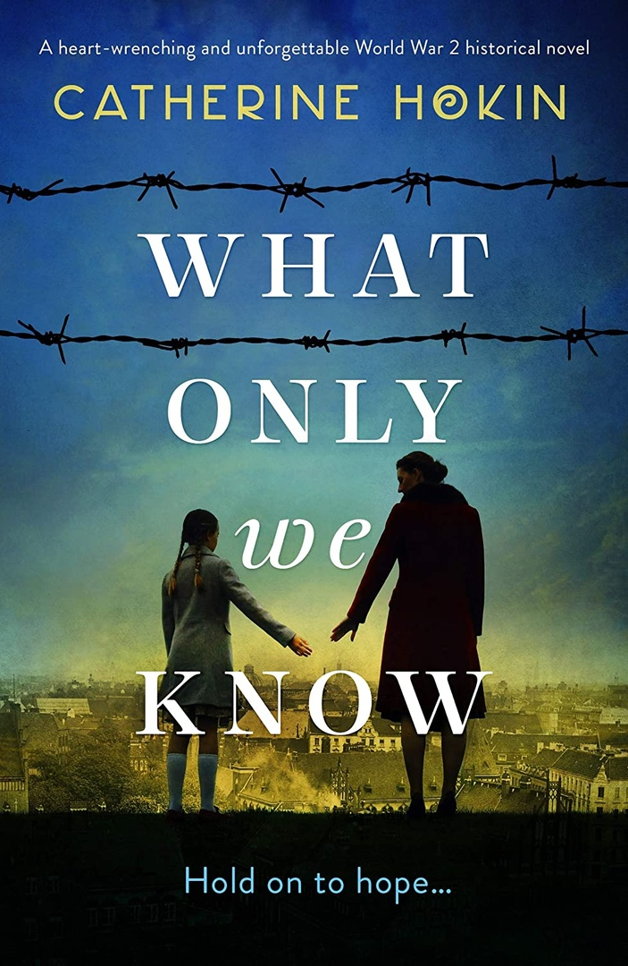 Catherine Hokin – What Only We Know