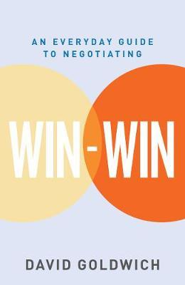 WIN-WIN: An Everyday Guide To Negotiating By David Goldwich