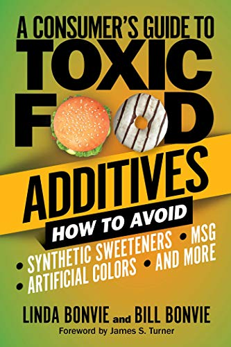 A Consumer's Guide To Toxic Food Additives: How To Avoid Synthetic Sweeteners, Artificial Colors, MSG, And More By Linda Bonvie, Bill Bonvie