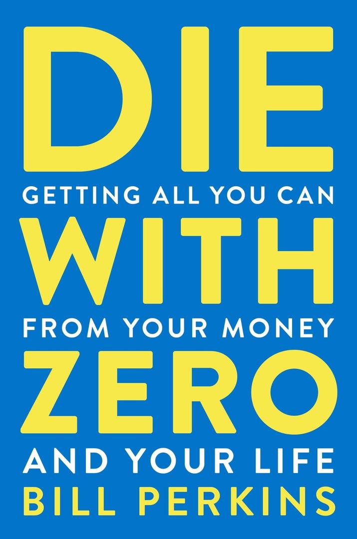 Bill Perkins – Die With Zero