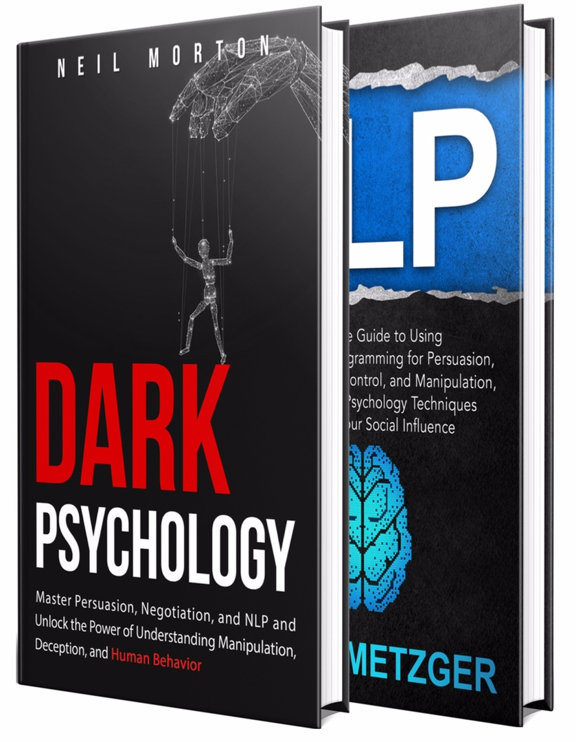 Dark Psychology: What You Need To Know About Persuasion, Manipulation, NLP, Negotiation, Deception, And Human Psychology By Neil Morton