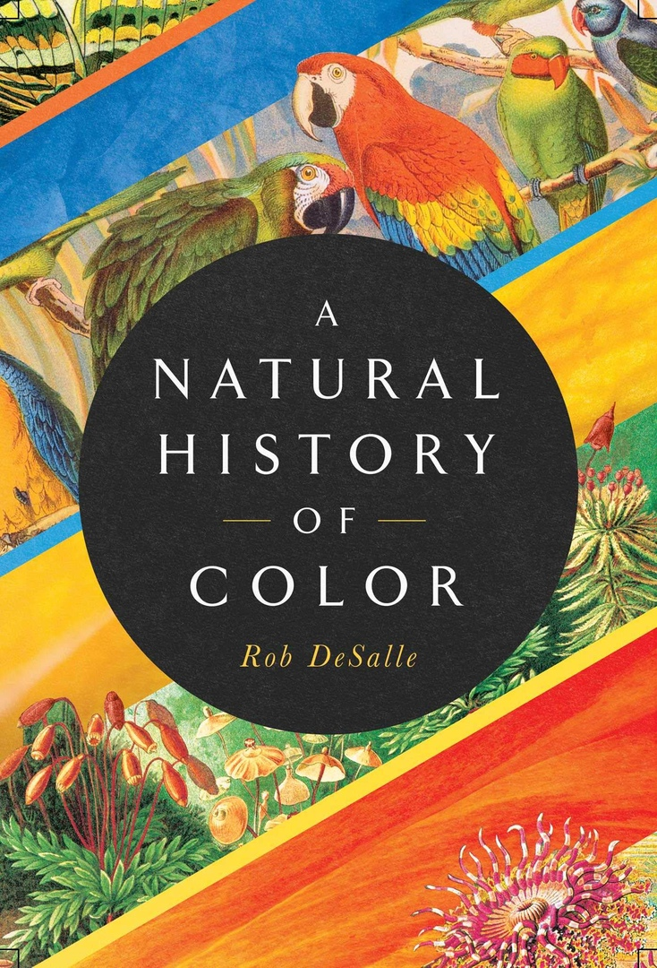 Rob DeSalle – A Natural History Of Color