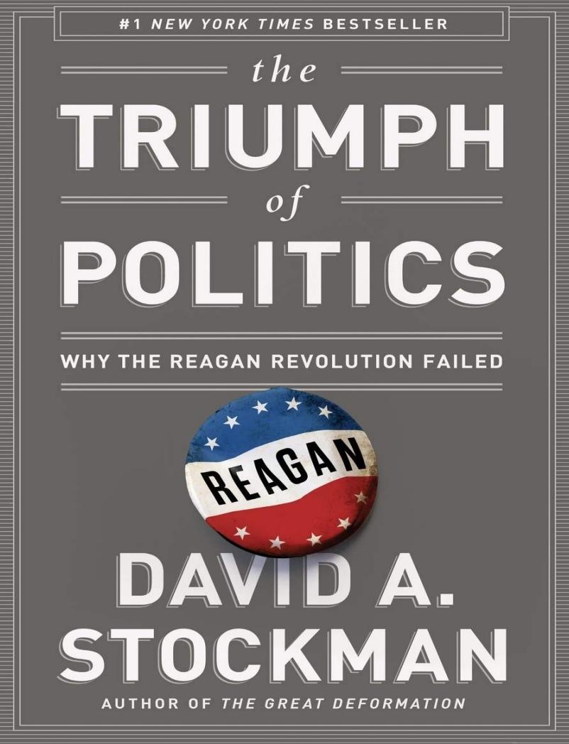 The Triumph Of Politics: Why The Reagan Revolution Failed By David A