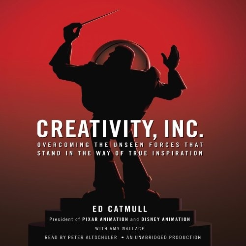Creativity, Inc.: Overcoming The Unseen Forces That Stand In The Way Of True Inspiration Ed Catmull, Amy Wallace