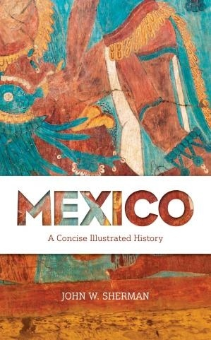Mexico: A Concise Illustrated History