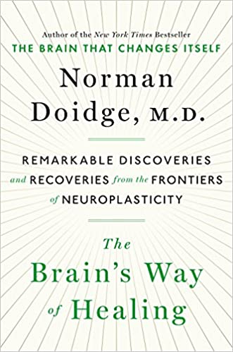 The Brain's Way Of Healing : Remarkable Discoveries And Recoveries From The Frontiers Of Neuroplasticity