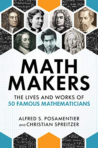Math Makers: The Lives And Works Of 50 Famous Mathematicians By Alfred S