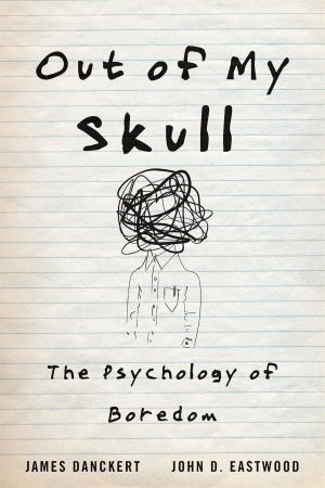 Out Of My Skull: The Psychology Of Boredom