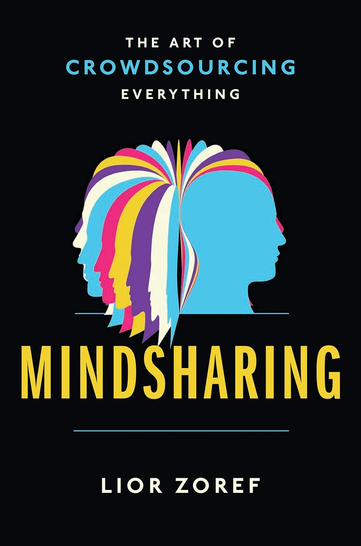 Mindsharing: The Art Of Crowdsourcing Everything By Lior Zoref