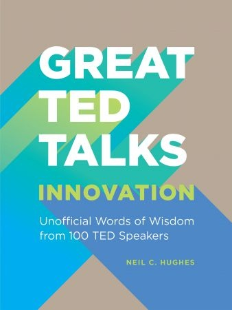 Innovation: An Unofficial Guide With Words Of Wisdom From 100 TED Speakers