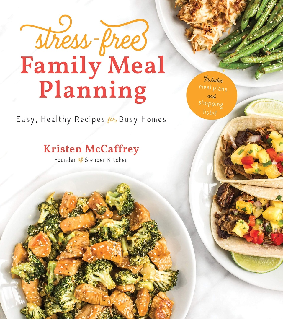 Stress-Free Family Meal Planning: Easy, Healthy Recipes For Busy Homes By Kristen McCaffrey