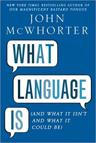 What Language Is: And What It Isn't And What It Could Be By John Mcwhorter