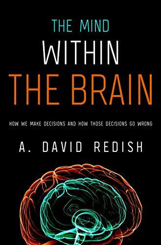 The Mind Within The Brain: How We Make Decisions And How Those Decisions Go Wrong By A