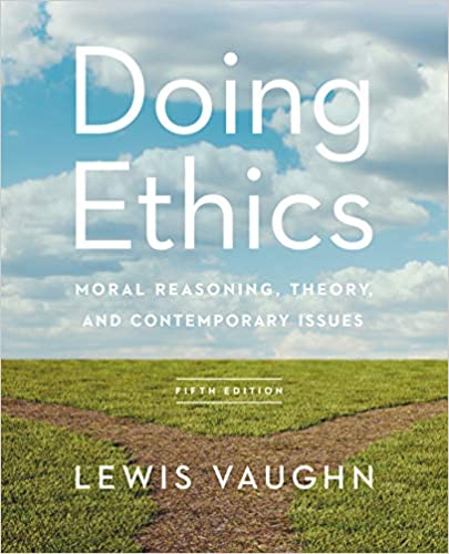 Doing Ethics: Moral Reasoning, Theory, And Contemporary Issues 5th Edition By Lewis Vaughn