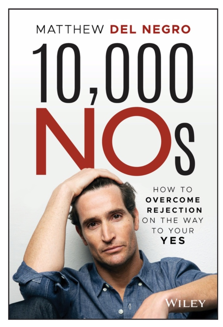 10,000 NOs: How To Overcome Rejection On The Way To Your YES By Matthew Del Negro
