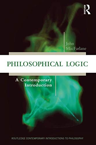 Philosophical Logic: A Contemporary Introduction (Routledge Contemporary Introductions To Philosophy) By John MacFarlane