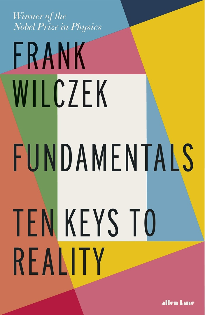 Frank Wilczek – Fundamentals: Ten Keys To Reality