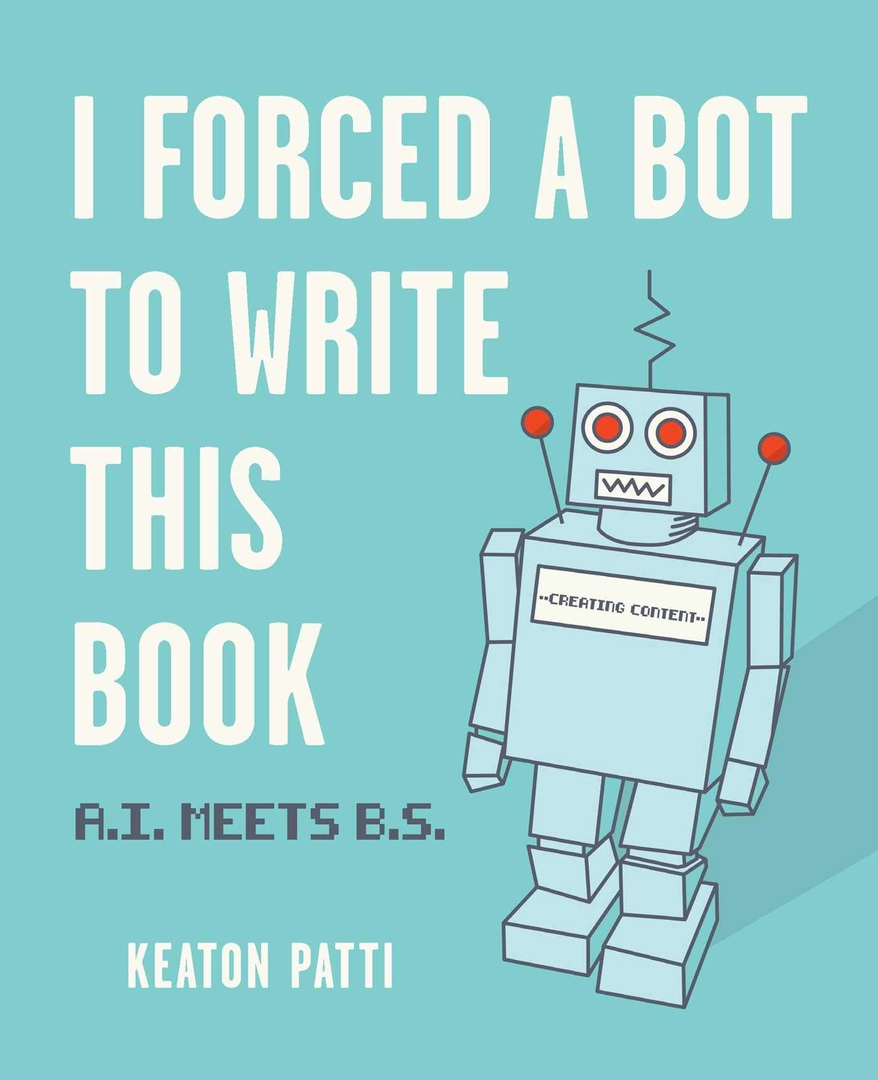 I Forced A Bot To Write This Book: A
