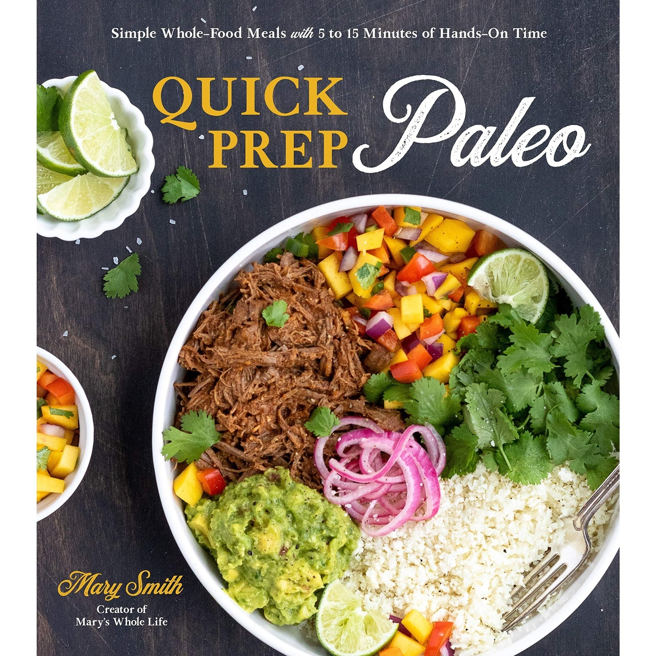 Quick Prep Paleo: Simple Whole-Food Meals With 5 To 15 Minutes Of Hands-On Time By Mary Smith
